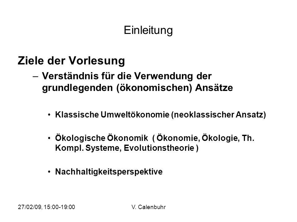 27/02/09, 15:00-19:00V. Calenbuhr Einleitung Ziele der Vorlesung –Verständnis für die Verwendung der grundlegenden (ökonomischen) Ansätze Klassische U
