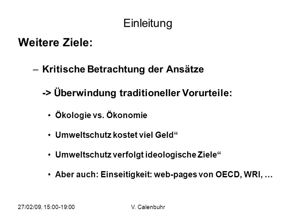 27/02/09, 15:00-19:00V. Calenbuhr Einleitung Weitere Ziele: –Kritische Betrachtung der Ansätze -> Überwindung traditioneller Vorurteile: Ökologie vs.
