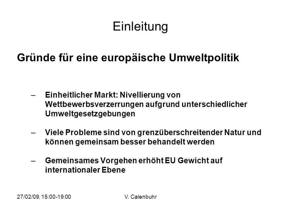 27/02/09, 15:00-19:00V. Calenbuhr Einleitung Gründe für eine europäische Umweltpolitik –Einheitlicher Markt: Nivellierung von Wettbewerbsverzerrungen