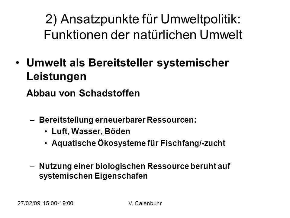 27/02/09, 15:00-19:00V. Calenbuhr 2) Ansatzpunkte für Umweltpolitik: Funktionen der natürlichen Umwelt Umwelt als Bereitsteller systemischer Leistunge