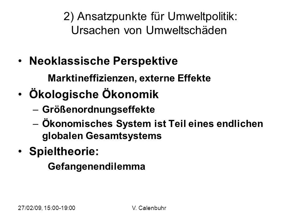 27/02/09, 15:00-19:00V. Calenbuhr 2) Ansatzpunkte für Umweltpolitik: Ursachen von Umweltschäden Neoklassische Perspektive Marktineffizienzen, externe