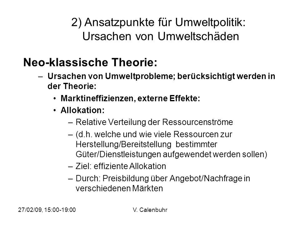 27/02/09, 15:00-19:00V. Calenbuhr Neo-klassische Theorie: –Ursachen von Umweltprobleme; berücksichtigt werden in der Theorie: Marktineffizienzen, exte