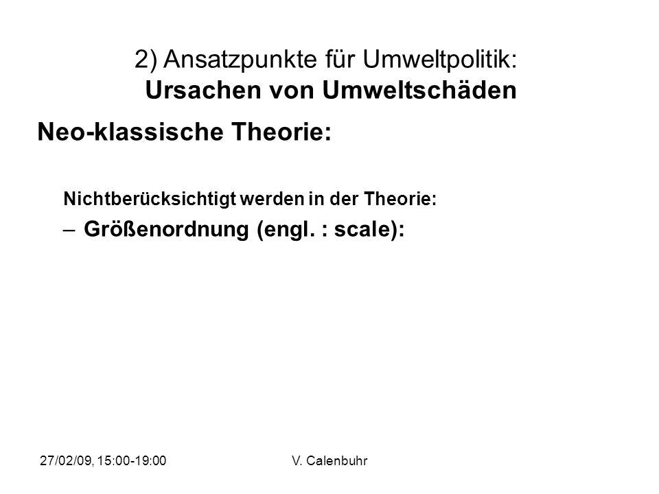 27/02/09, 15:00-19:00V. Calenbuhr Neo-klassische Theorie: Nichtberücksichtigt werden in der Theorie: –Größenordnung (engl. : scale): 2) Ansatzpunkte f