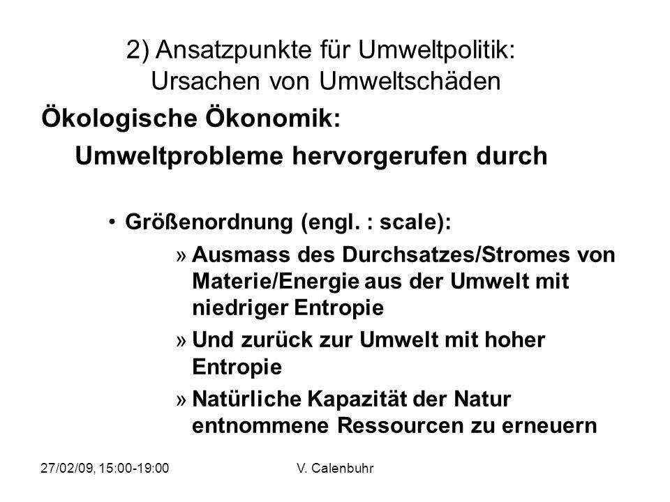 27/02/09, 15:00-19:00V. Calenbuhr Ökologische Ökonomik: Umweltprobleme hervorgerufen durch Größenordnung (engl. : scale): »Ausmass des Durchsatzes/Str