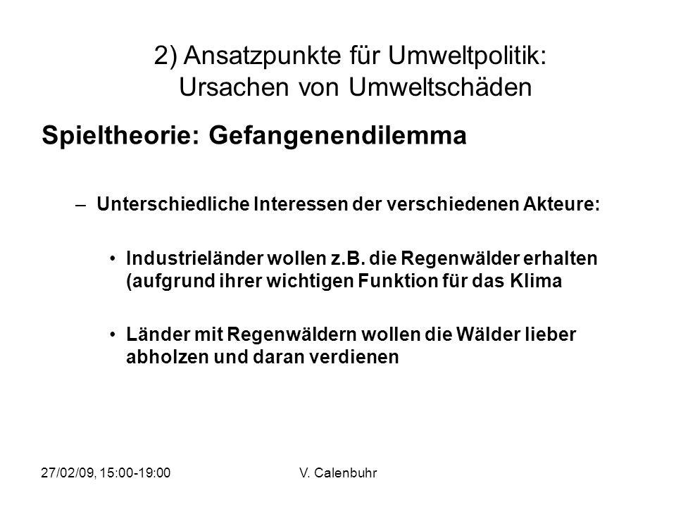 27/02/09, 15:00-19:00V. Calenbuhr Spieltheorie: Gefangenendilemma –Unterschiedliche Interessen der verschiedenen Akteure: Industrieländer wollen z.B.