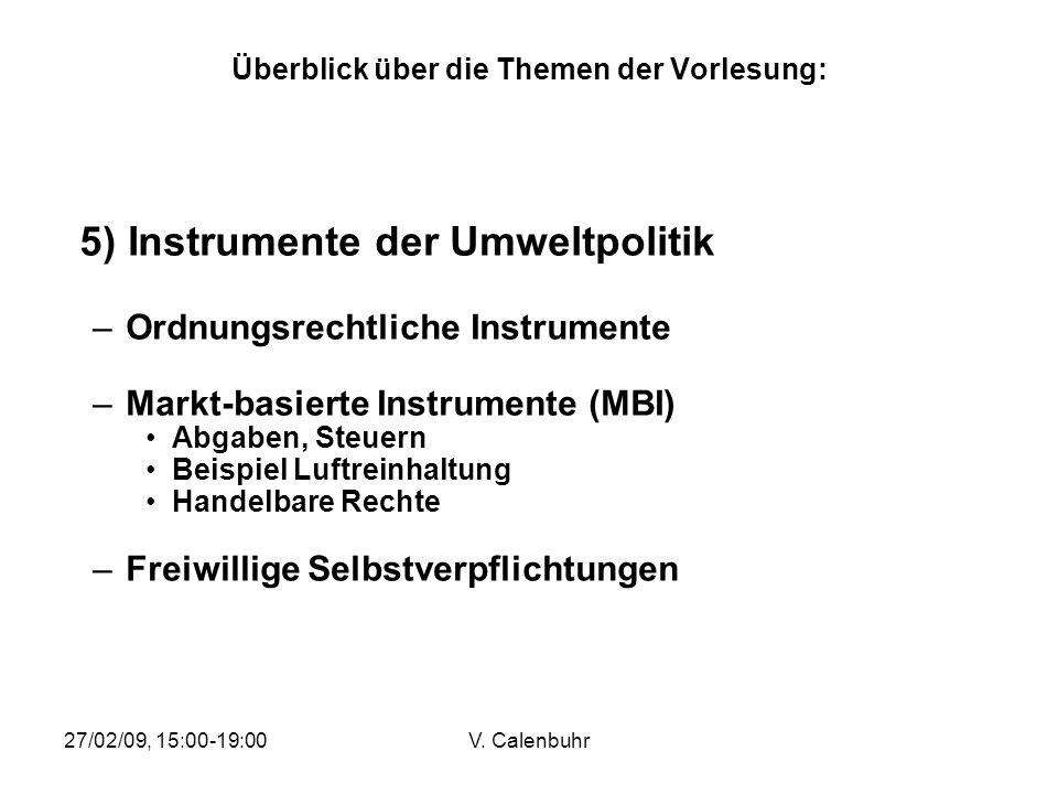 27/02/09, 15:00-19:00V. Calenbuhr Überblick über die Themen der Vorlesung: 5) Instrumente der Umweltpolitik –Ordnungsrechtliche Instrumente –Markt-bas