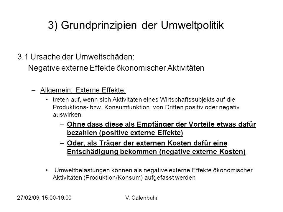 27/02/09, 15:00-19:00V. Calenbuhr 3) Grundprinzipien der Umweltpolitik 3.1 Ursache der Umweltschäden: Negative externe Effekte ökonomischer Aktivitäte