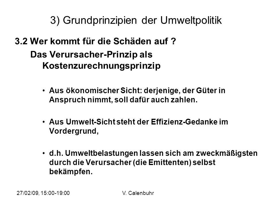 27/02/09, 15:00-19:00V. Calenbuhr 3) Grundprinzipien der Umweltpolitik 3.2 Wer kommt für die Schäden auf ? Das Verursacher-Prinzip als Kostenzurechnun