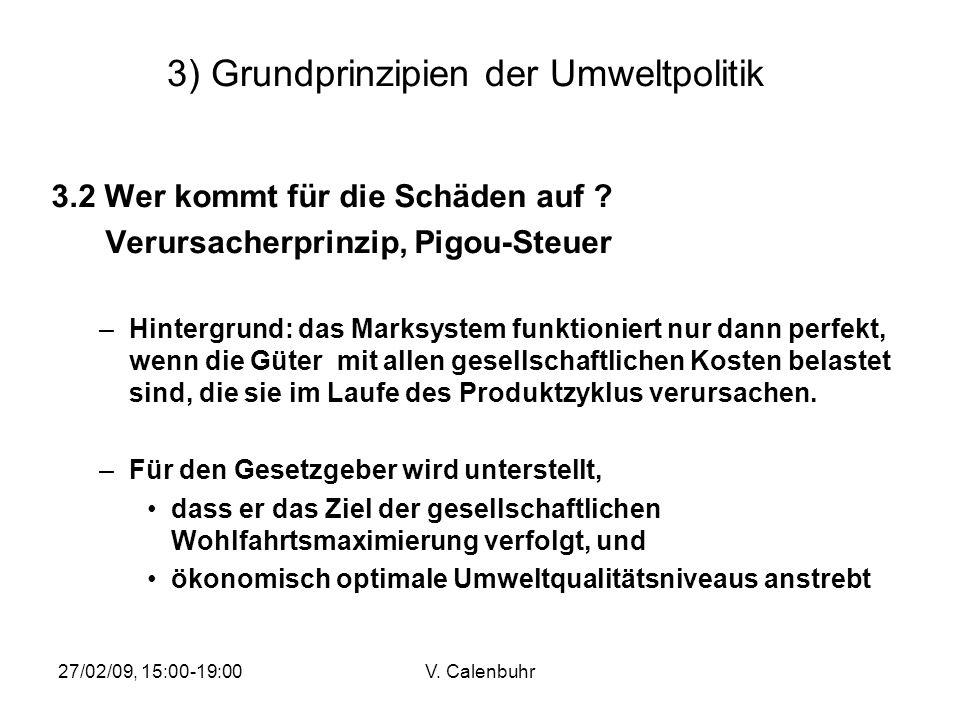 27/02/09, 15:00-19:00V. Calenbuhr 3) Grundprinzipien der Umweltpolitik 3.2 Wer kommt für die Schäden auf ? Verursacherprinzip, Pigou-Steuer –Hintergru