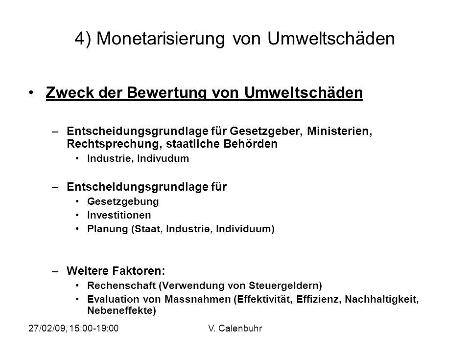 27/02/09, 15:00-19:00V. Calenbuhr 4) Monetarisierung von Umweltschäden Zweck der Bewertung von Umweltschäden –Entscheidungsgrundlage für Gesetzgeber,