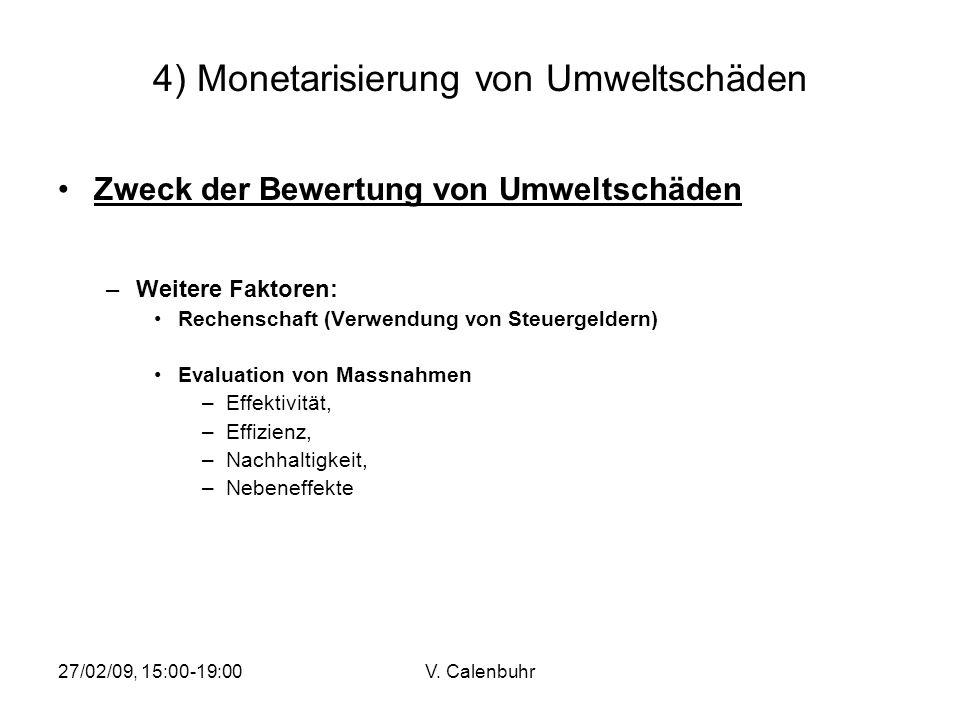 27/02/09, 15:00-19:00V. Calenbuhr 4) Monetarisierung von Umweltschäden Zweck der Bewertung von Umweltschäden –Weitere Faktoren: Rechenschaft (Verwendu