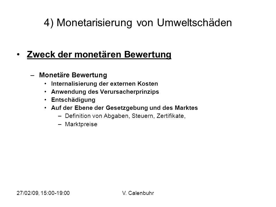 27/02/09, 15:00-19:00V. Calenbuhr 4) Monetarisierung von Umweltschäden Zweck der monetären Bewertung –Monetäre Bewertung Internalisierung der externen