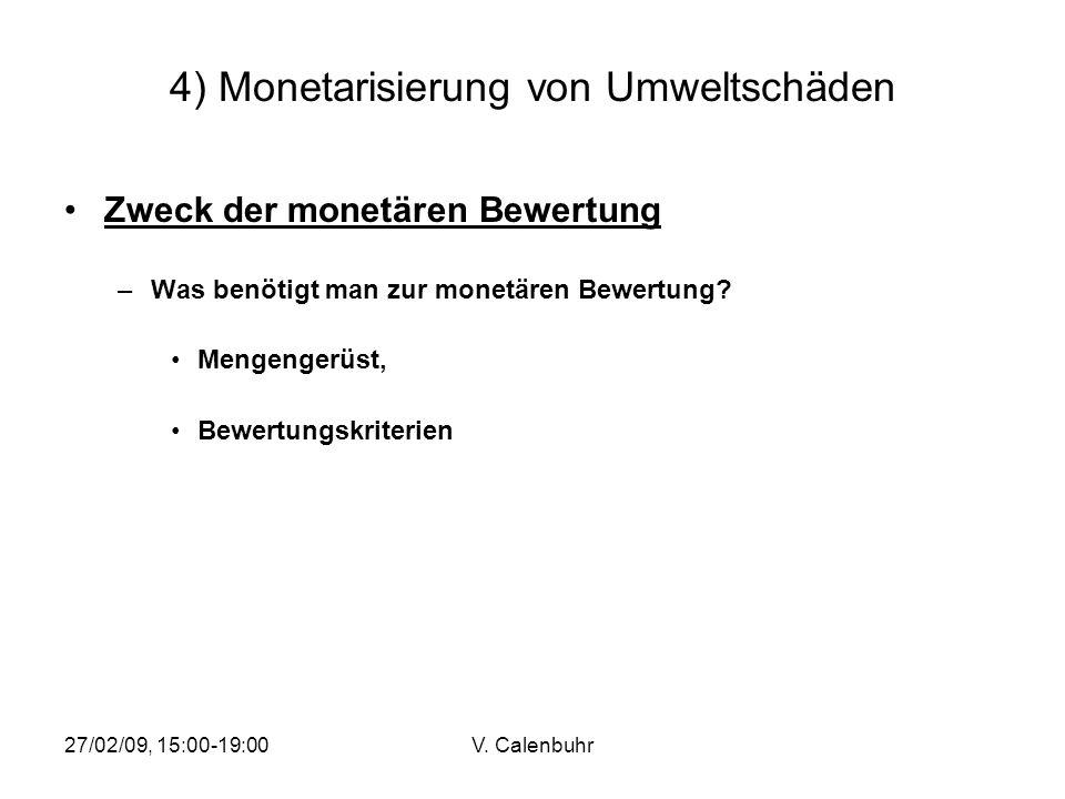 27/02/09, 15:00-19:00V. Calenbuhr 4) Monetarisierung von Umweltschäden Zweck der monetären Bewertung –Was benötigt man zur monetären Bewertung? Mengen