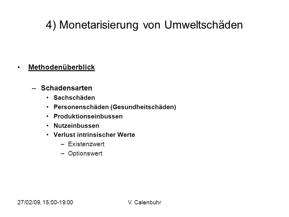 27/02/09, 15:00-19:00V. Calenbuhr 4) Monetarisierung von Umweltschäden Methodenüberblick –Schadensarten Sachschäden Personenschäden (Gesundheitschäden