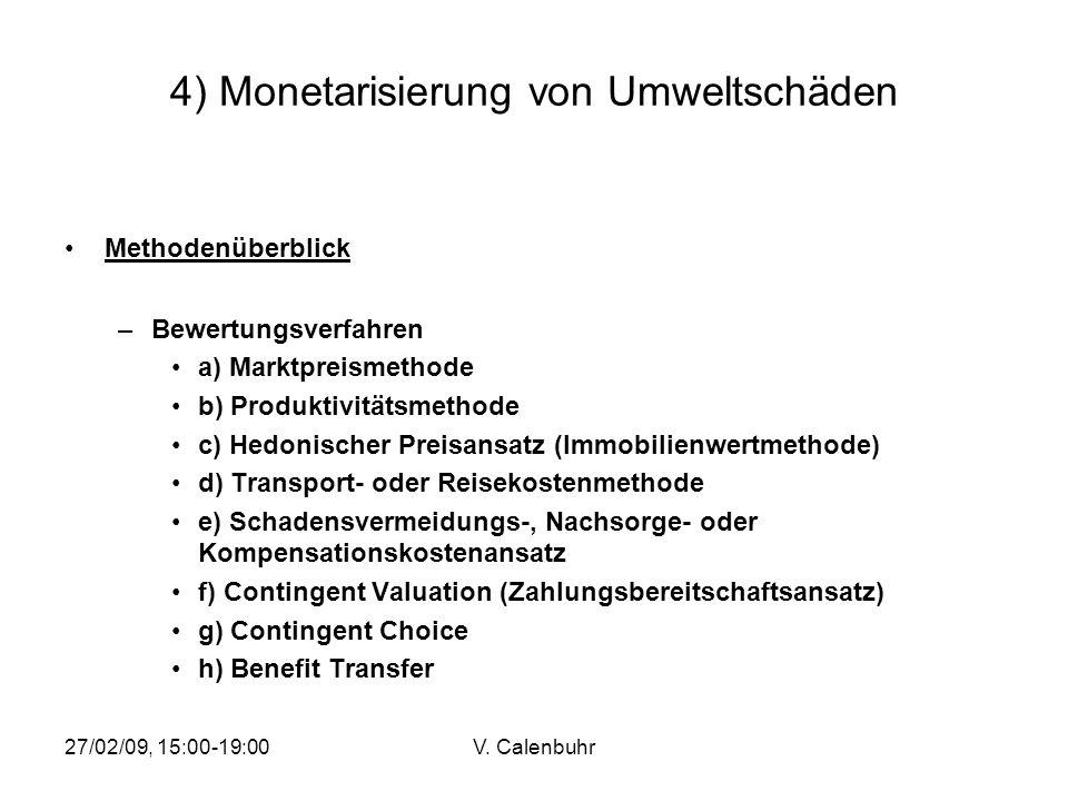 27/02/09, 15:00-19:00V. Calenbuhr 4) Monetarisierung von Umweltschäden Methodenüberblick –Bewertungsverfahren a) Marktpreismethode b) Produktivitätsme