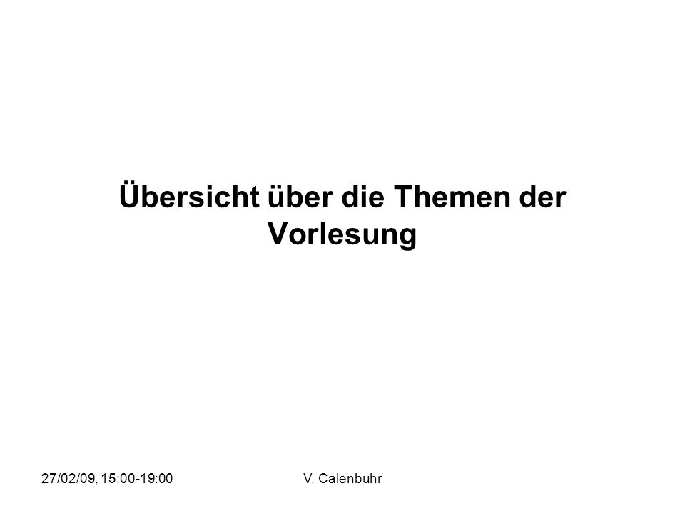 27/02/09, 15:00-19:00V. Calenbuhr Übersicht über die Themen der Vorlesung