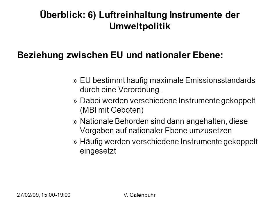 27/02/09, 15:00-19:00V. Calenbuhr Überblick: 6) Luftreinhaltung Instrumente der Umweltpolitik Beziehung zwischen EU und nationaler Ebene: »EU bestimmt
