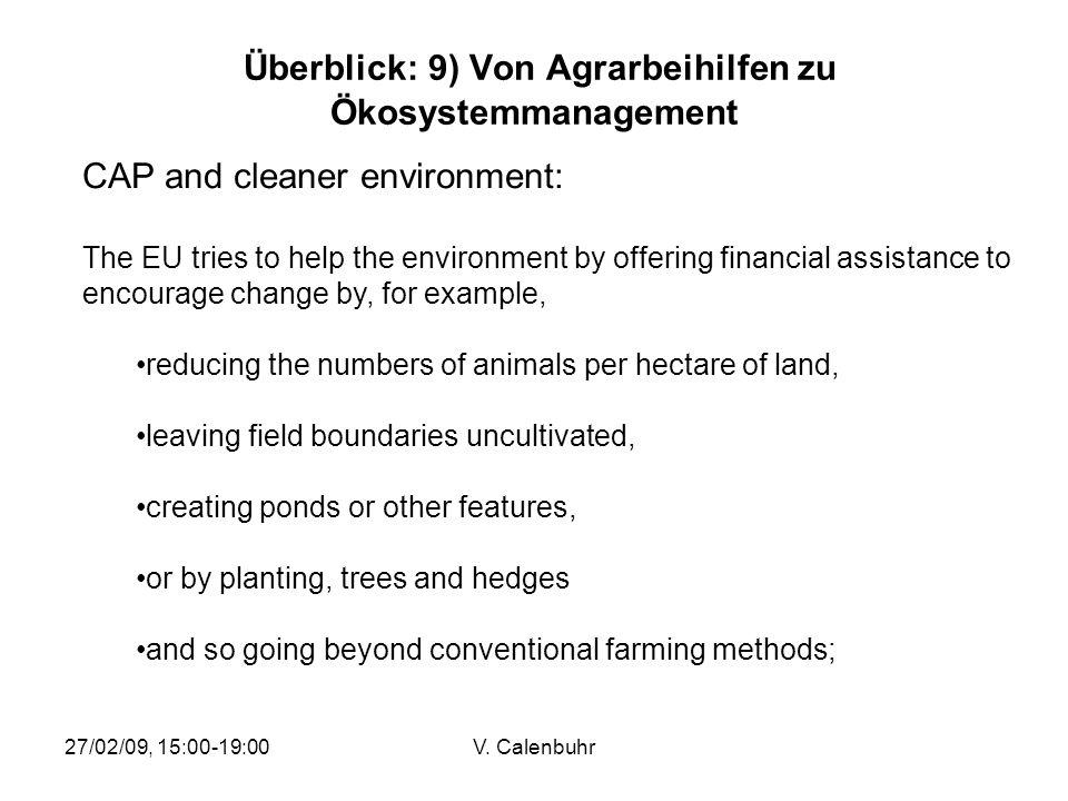 27/02/09, 15:00-19:00V. Calenbuhr Überblick: 9) Von Agrarbeihilfen zu Ökosystemmanagement CAP and cleaner environment: The EU tries to help the enviro
