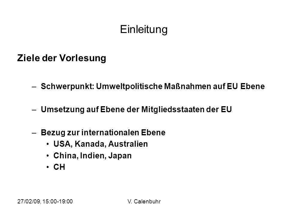 27/02/09, 15:00-19:00V. Calenbuhr Einleitung Ziele der Vorlesung –Schwerpunkt: Umweltpolitische Maßnahmen auf EU Ebene –Umsetzung auf Ebene der Mitgli