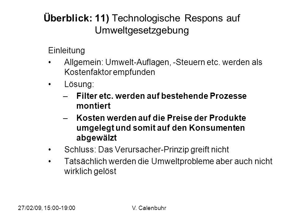 27/02/09, 15:00-19:00V. Calenbuhr Überblick: 11) Technologische Respons auf Umweltgesetzgebung Einleitung Allgemein: Umwelt-Auflagen, -Steuern etc. we
