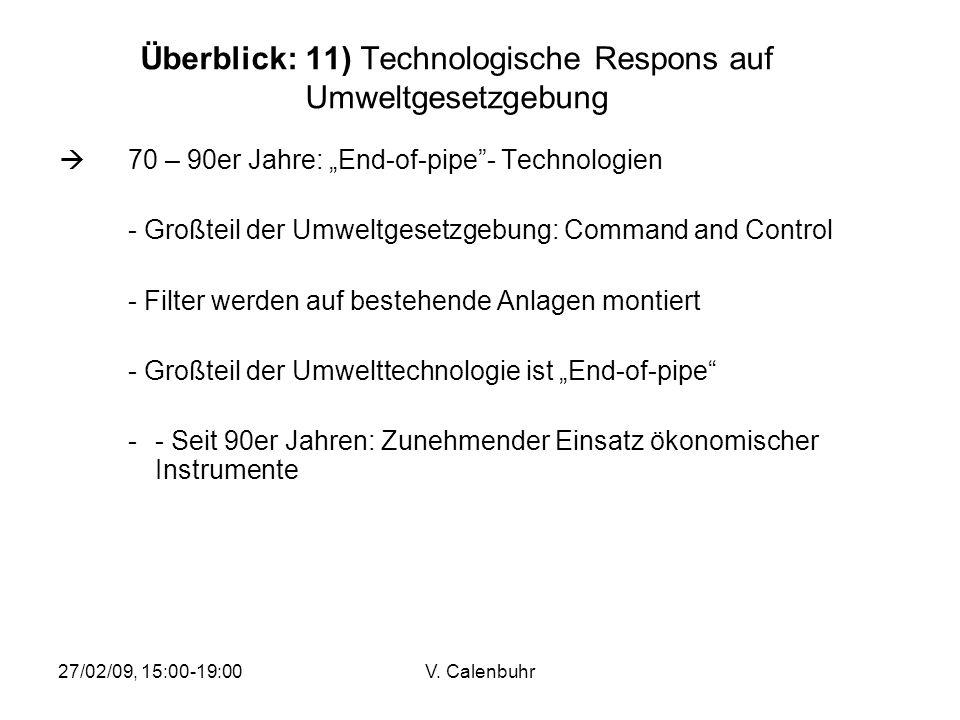 27/02/09, 15:00-19:00V. Calenbuhr Überblick: 11) Technologische Respons auf Umweltgesetzgebung 70 – 90er Jahre: End-of-pipe- Technologien - Großteil d