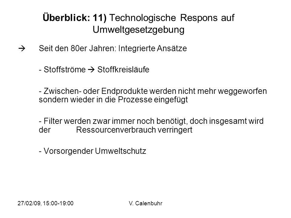 27/02/09, 15:00-19:00V. Calenbuhr Überblick: 11) Technologische Respons auf Umweltgesetzgebung Seit den 80er Jahren: Integrierte Ansätze - Stoffströme
