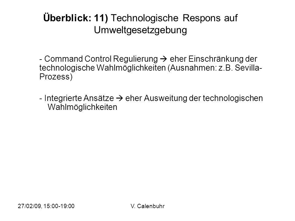 27/02/09, 15:00-19:00V. Calenbuhr Überblick: 11) Technologische Respons auf Umweltgesetzgebung - Command Control Regulierung eher Einschränkung der te