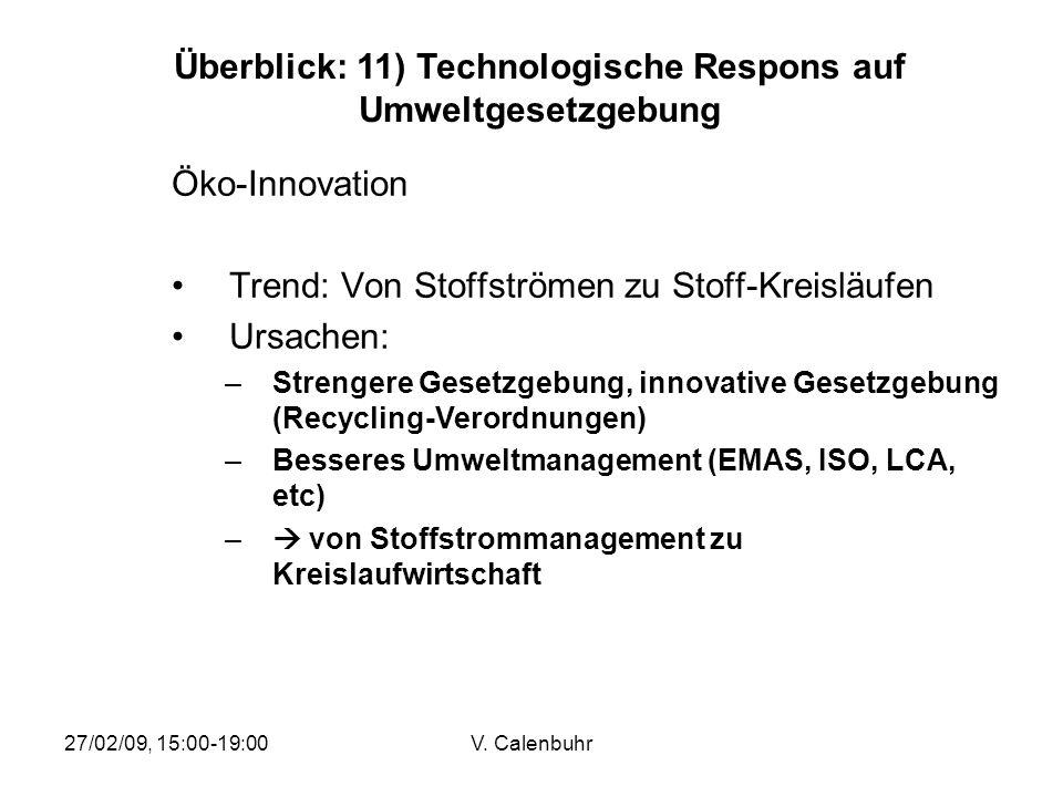 27/02/09, 15:00-19:00V. Calenbuhr Öko-Innovation Trend: Von Stoffströmen zu Stoff-Kreisläufen Ursachen: –Strengere Gesetzgebung, innovative Gesetzgebu