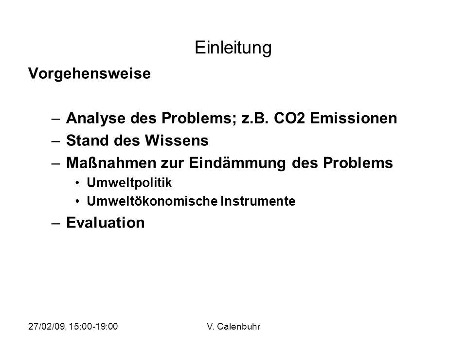 27/02/09, 15:00-19:00V. Calenbuhr Einleitung Vorgehensweise –Analyse des Problems; z.B. CO2 Emissionen –Stand des Wissens –Maßnahmen zur Eindämmung de
