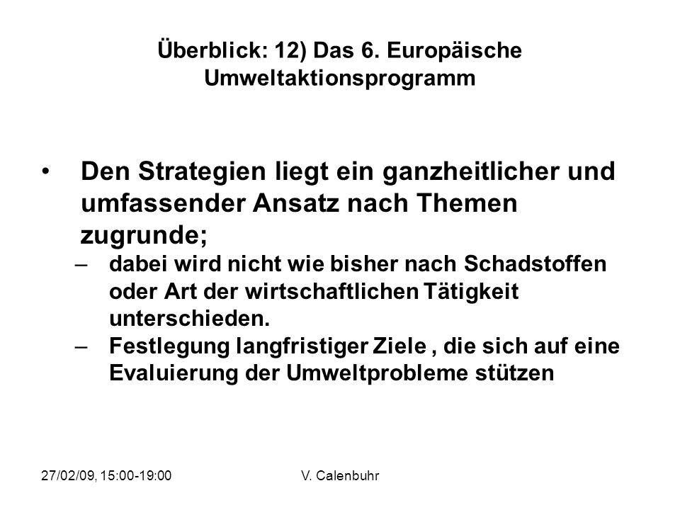 27/02/09, 15:00-19:00V. Calenbuhr Überblick: 12) Das 6. Europäische Umweltaktionsprogramm Den Strategien liegt ein ganzheitlicher und umfassender Ansa