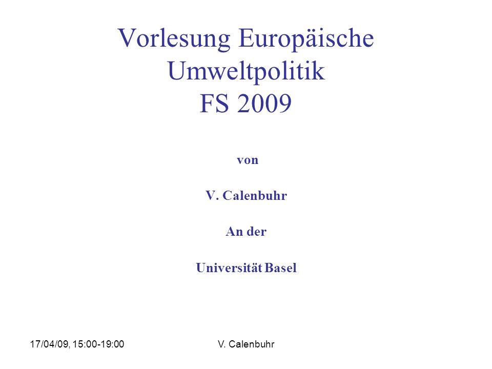 17/04/09, 15:00-19:00V. Calenbuhr Vorlesung Europäische Umweltpolitik FS 2009 von V. Calenbuhr An der Universität Basel