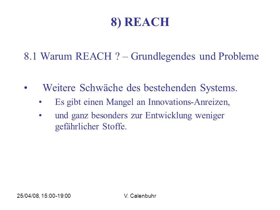 25/04/08, 15:00-19:00V. Calenbuhr 8) REACH 8.1 Warum REACH ? – Grundlegendes und Probleme Weitere Schwäche des bestehenden Systems. Es gibt einen Mang