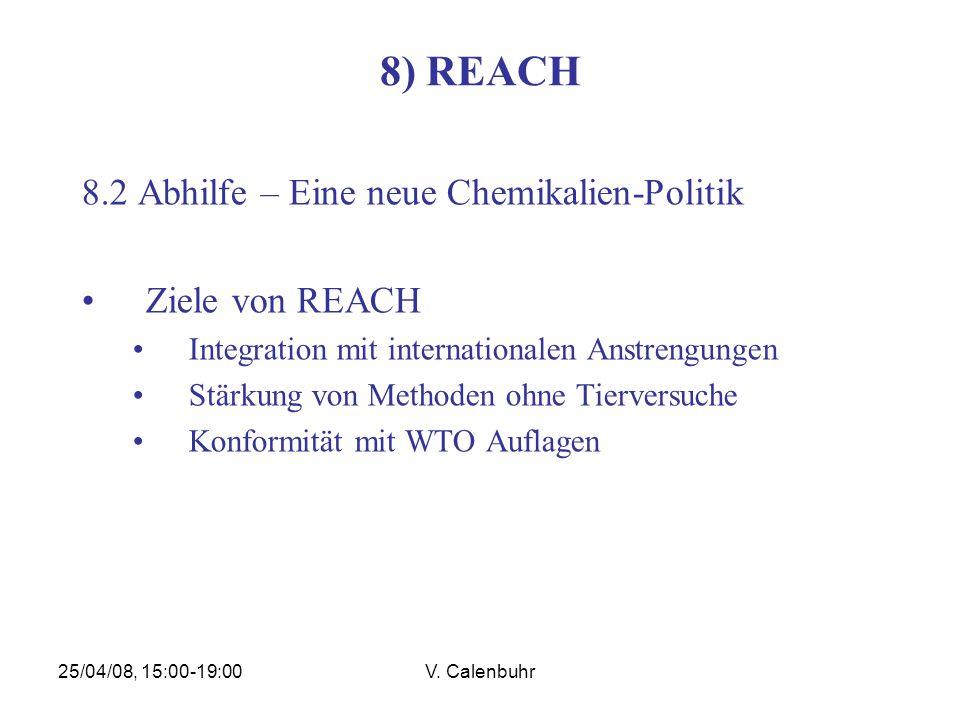 25/04/08, 15:00-19:00V. Calenbuhr 8) REACH 8.2 Abhilfe – Eine neue Chemikalien-Politik Ziele von REACH Integration mit internationalen Anstrengungen S