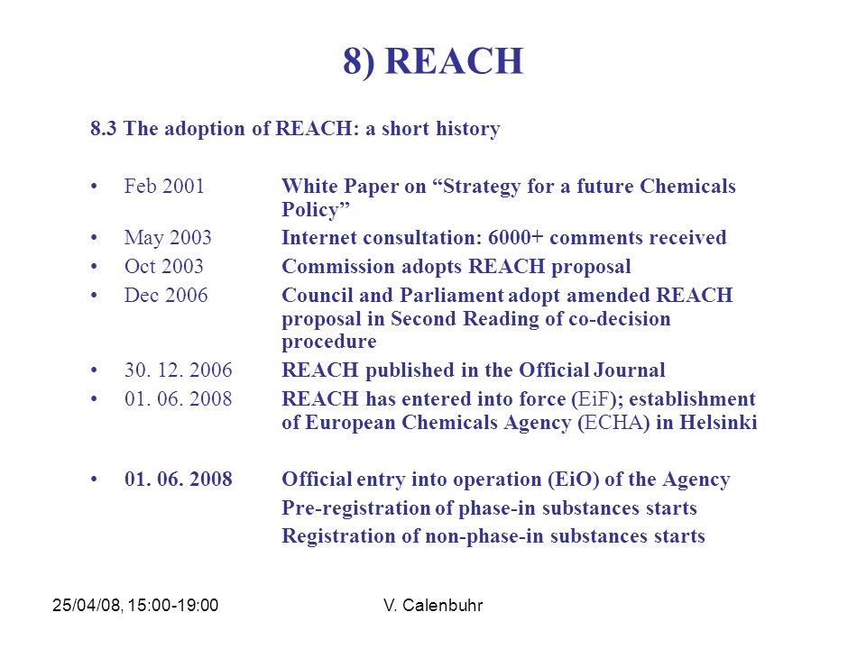 25/04/08, 15:00-19:00V. Calenbuhr 8) REACH 8.3 The adoption of REACH: a short history Feb 2001 White Paper on Strategy for a future Chemicals Policy M