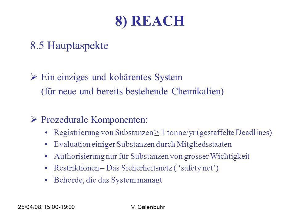 25/04/08, 15:00-19:00V. Calenbuhr 8) REACH 8.5 Hauptaspekte Ein einziges und kohärentes System (für neue und bereits bestehende Chemikalien) Prozedura