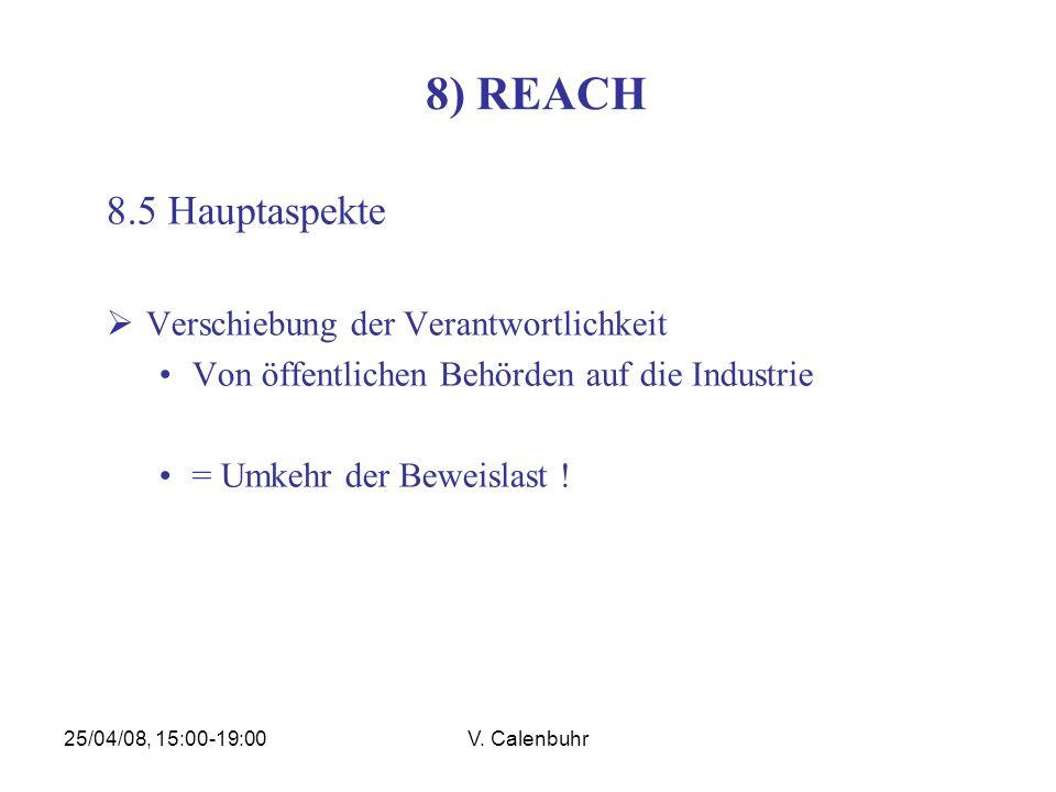 25/04/08, 15:00-19:00V. Calenbuhr 8) REACH 8.5 Hauptaspekte Verschiebung der Verantwortlichkeit Von öffentlichen Behörden auf die Industrie = Umkehr d