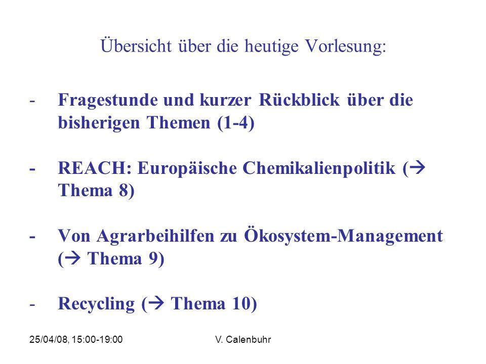 25/04/08, 15:00-19:00V. Calenbuhr Übersicht über die heutige Vorlesung: -Fragestunde und kurzer Rückblick über die bisherigen Themen (1-4) - REACH: Eu