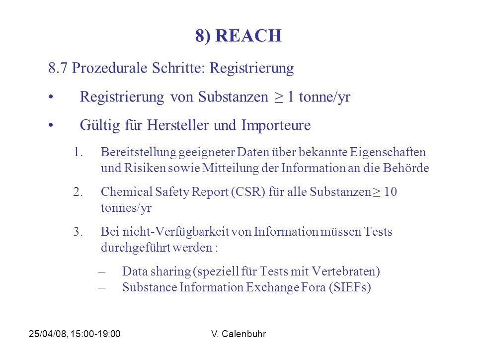 25/04/08, 15:00-19:00V. Calenbuhr 8) REACH 8.7 Prozedurale Schritte: Registrierung Registrierung von Substanzen 1 tonne/yr Gültig für Hersteller und I