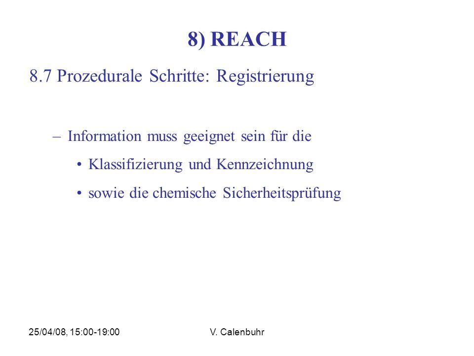 25/04/08, 15:00-19:00V. Calenbuhr 8) REACH 8.7 Prozedurale Schritte: Registrierung –Information muss geeignet sein für die Klassifizierung und Kennzei