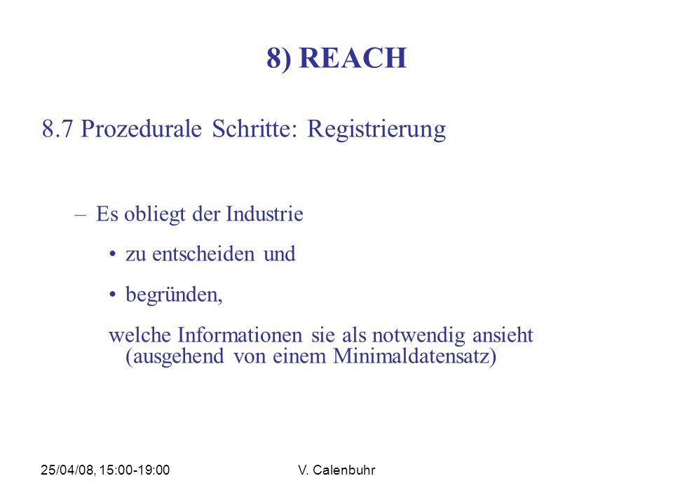 25/04/08, 15:00-19:00V. Calenbuhr 8) REACH 8.7 Prozedurale Schritte: Registrierung –Es obliegt der Industrie zu entscheiden und begründen, welche Info