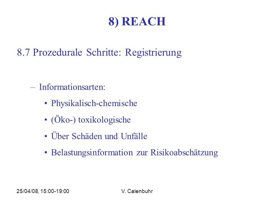 25/04/08, 15:00-19:00V. Calenbuhr 8) REACH 8.7 Prozedurale Schritte: Registrierung –Informationsarten: Physikalisch-chemische (Öko-) toxikologische Üb