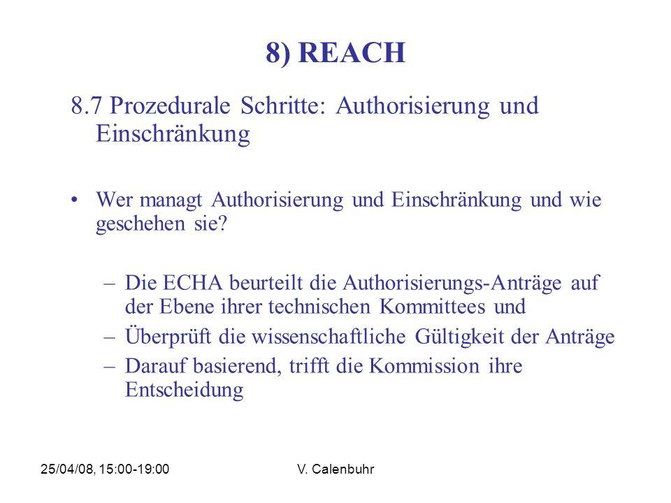 25/04/08, 15:00-19:00V. Calenbuhr 8) REACH 8.7 Prozedurale Schritte: Authorisierung und Einschränkung Wer managt Authorisierung und Einschränkung und