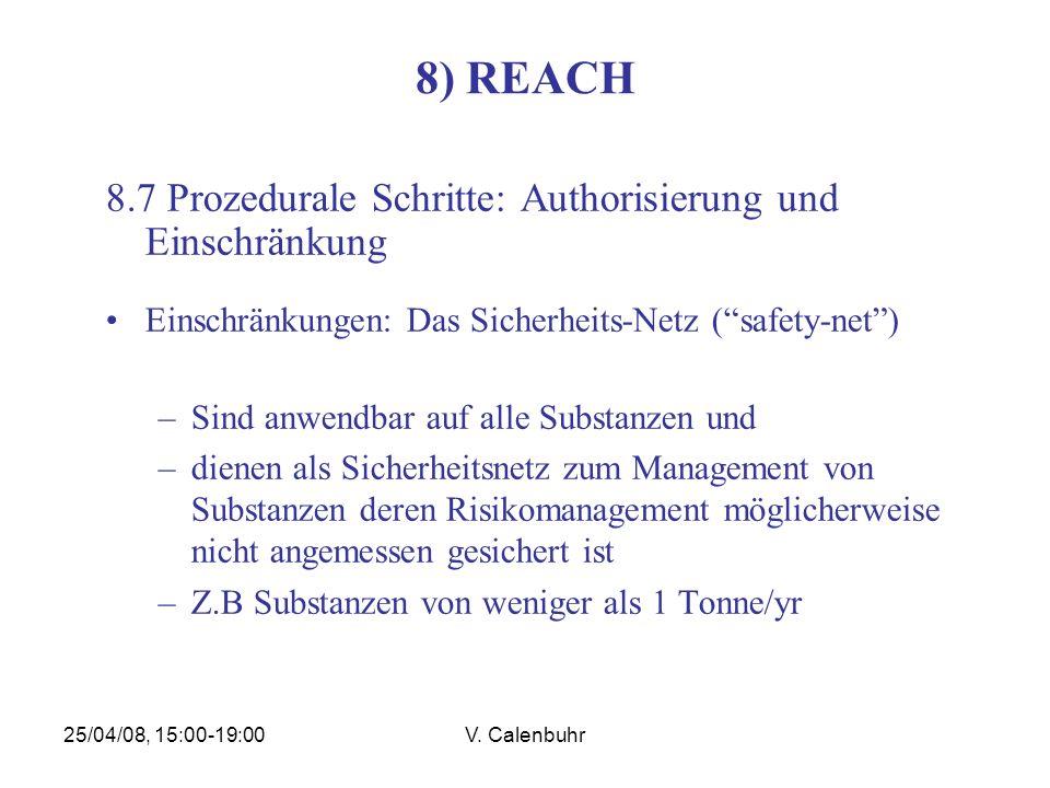 25/04/08, 15:00-19:00V. Calenbuhr 8) REACH 8.7 Prozedurale Schritte: Authorisierung und Einschränkung Einschränkungen: Das Sicherheits-Netz (safety-ne