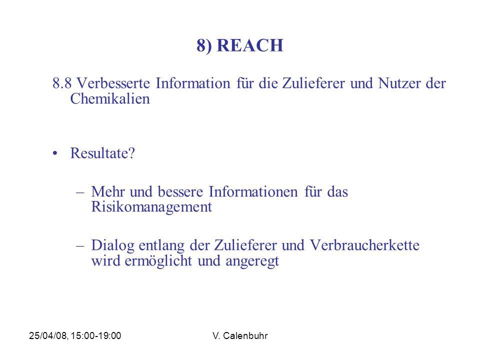 25/04/08, 15:00-19:00V. Calenbuhr 8) REACH 8.8 Verbesserte Information für die Zulieferer und Nutzer der Chemikalien Resultate? –Mehr und bessere Info
