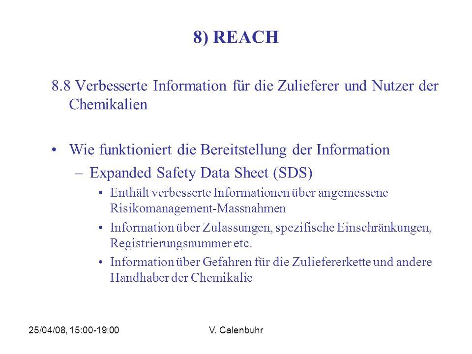 25/04/08, 15:00-19:00V. Calenbuhr 8) REACH 8.8 Verbesserte Information für die Zulieferer und Nutzer der Chemikalien Wie funktioniert die Bereitstellu