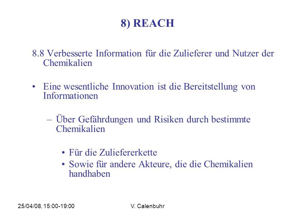 25/04/08, 15:00-19:00V. Calenbuhr 8) REACH 8.8 Verbesserte Information für die Zulieferer und Nutzer der Chemikalien Eine wesentliche Innovation ist d