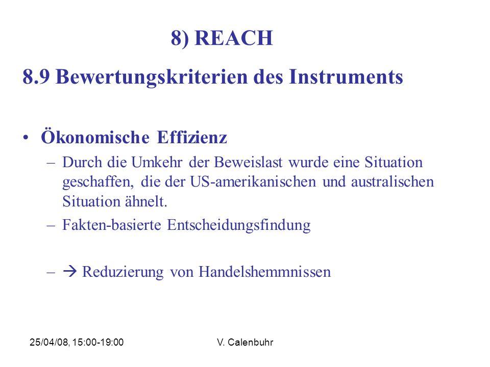 25/04/08, 15:00-19:00V. Calenbuhr 8) REACH 8.9 Bewertungskriterien des Instruments Ökonomische Effizienz –Durch die Umkehr der Beweislast wurde eine S