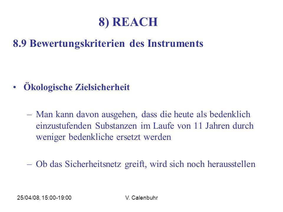 25/04/08, 15:00-19:00V. Calenbuhr 8) REACH 8.9 Bewertungskriterien des Instruments Ökologische Zielsicherheit –Man kann davon ausgehen, dass die heute