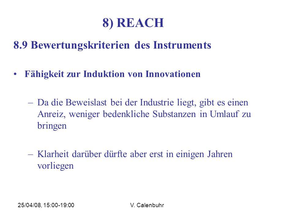 25/04/08, 15:00-19:00V. Calenbuhr 8) REACH 8.9 Bewertungskriterien des Instruments Fähigkeit zur Induktion von Innovationen –Da die Beweislast bei der