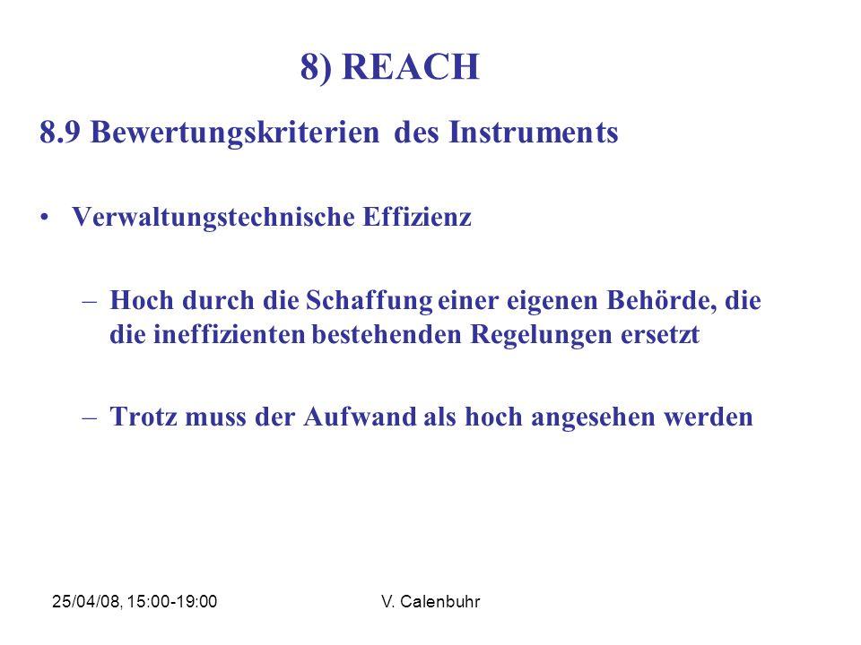 25/04/08, 15:00-19:00V. Calenbuhr 8) REACH 8.9 Bewertungskriterien des Instruments Verwaltungstechnische Effizienz –Hoch durch die Schaffung einer eig